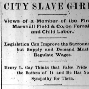 "Heading of the Chicago Times article titled, ""City Slave Girls: Views of a Member of the Firm of Marshall Field & Co. on Female and Child Labor."" Written by Nell Nelson."