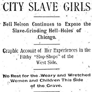 "Heading of a Chicago Daily Times article Nell Nelson wrote as part of her series, ""City Slave Girls."""