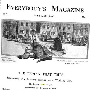 """Everybody's Magazine article titled, """"The Woman That Toils."""" Written by sisters-in-law Bessie van Vorst and Marie van Vorst as part of an investigative series."""