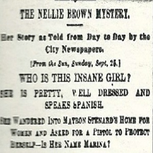 The New York World reprints an article from the Sept. 25, 1887 New York Sun as well as reporting from the city's other papers about about the mysterious Nellie Brown, who ends up getting transported to Blackwell's Island. Of course, it was the World's Nellie Bly, attempting just that.