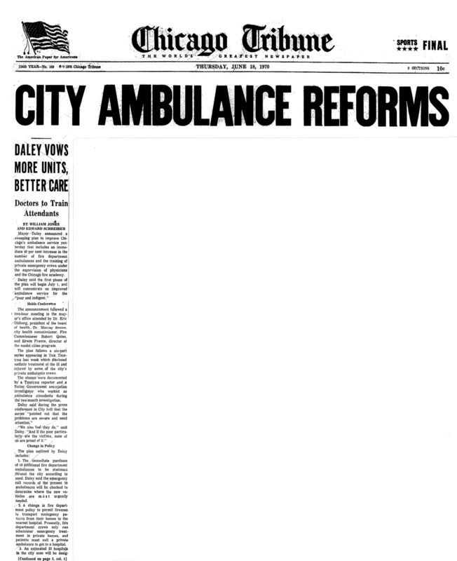 "Chicago Tribune article titled, ""City Ambulance Reforms: Daley Vows More Units, Better Care."" Written by William Jones and Edward Schreiber as part of the reaction to the Private Ambulance Investigation."