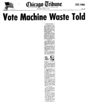 "Chicago Tribune article titled, ""Vote Machine Waste Told."" Written by William Currie as part of the Task Force Vote Fraud Investigation."