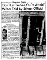 "New York World Telegram and Sun article titled, '''Don't Let 'Em See You're Afraid,' Writer Told by School Official."" Written as part of George N. Allen's ""Undercover Teacher"" series."